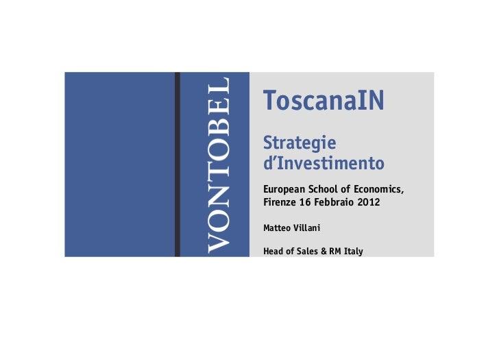 ToscanaINStrategied'InvestimentoEuropean School of Economics,Firenze 16 Febbraio 2012Matteo VillaniHead of Sales & RM Italy