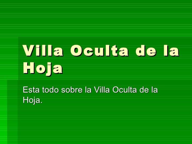 Villa Oculta de la Hoja Esta todo sobre la Villa Oculta de la Hoja.
