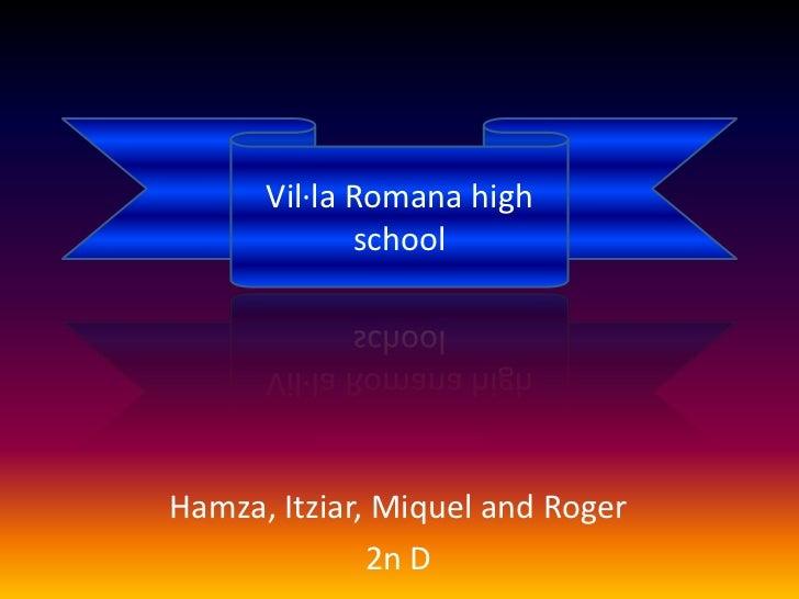 Vil·la Romana high school<br />Hamza, Itziar, Miquel and Roger<br />2n D<br />