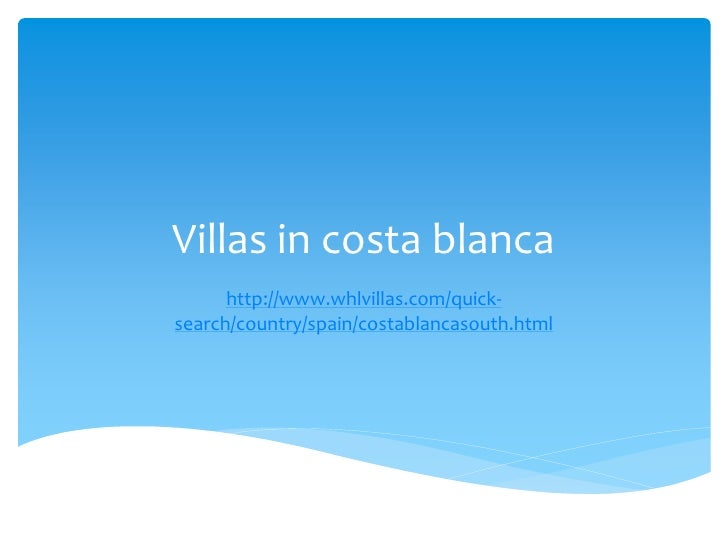 Villas in costa blanca      http://www.whlvillas.com/quick-search/country/spain/costablancasouth.html