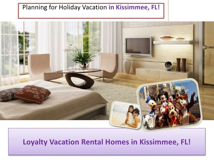 Planning for Holiday Vacation in Kissimmee, FL!<br />Loyalty Vacation Rental Homes in Kissimmee, FL!<br />