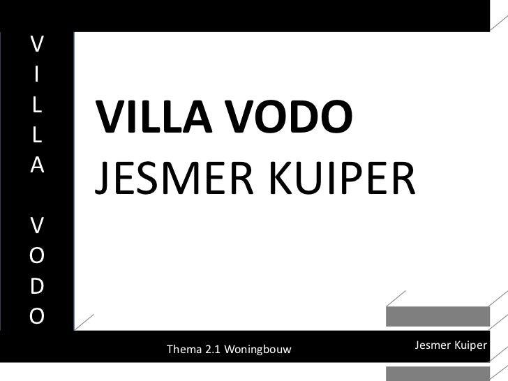 V<br />I<br />L<br />L<br />A<br />V<br />O<br />D<br />O<br />VILLA VODO<br />JESMER KUIPER<br />Jesmer Kuiper<br />Thema...