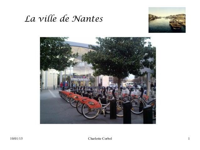 10/01/15 Charlotte Corbel 1 La ville de Nantes