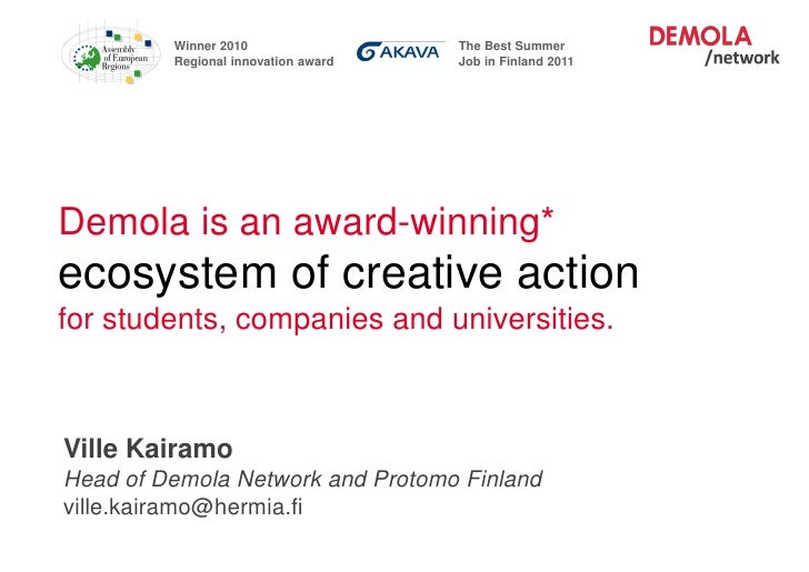 Winner 2010                 The Best Summer                    Regional innovation award   Job in Finland 2011Demola is an...