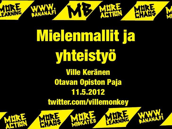 Mielenmallit ja  yhteistyö       Ville Keränen   Otavan Opiston Paja         11.5.2012 twitter.com/villemonkey