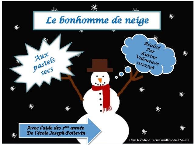 Le bonhomme de neigeAvec l'aide des 1ère annéeDe l'école Joseph-PoitevinDans le cadre du cours multimédia PSG-122