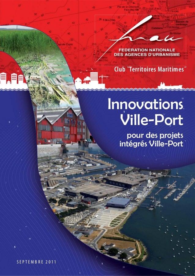 S E P T E M B R E 2 0 1 1  Club Territoires Maritimes˝  Innovations  Ville-Port  pour des projets  intégrés Ville-Port