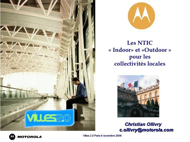 Les NTIC  «Indoor» et «Outdoor»   pour les  collectivités locales Christian Ollivry [email_address]