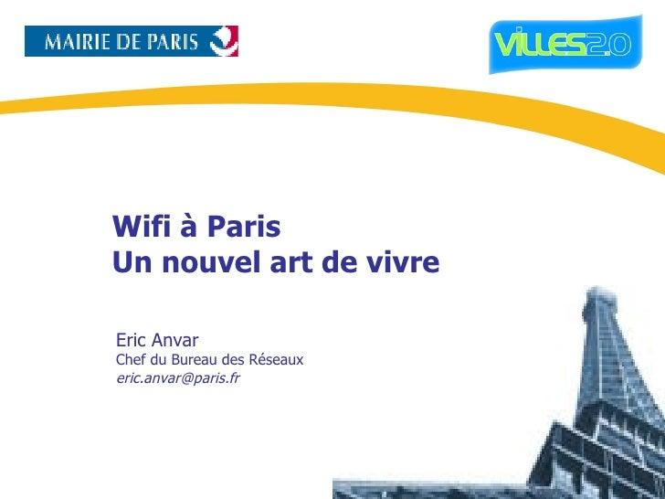 Wifi à Paris Un nouvel art de vivre Eric Anvar Chef du Bureau des Réseaux [email_address]