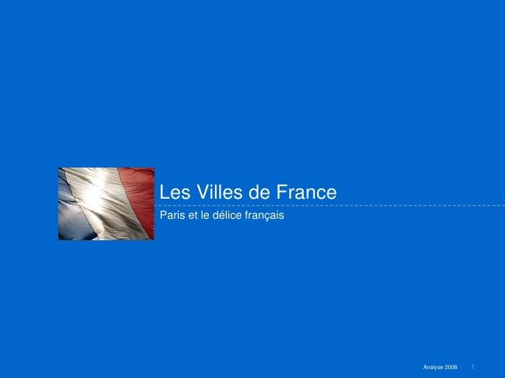 Les Villes de France Paris et le délice français                                   Analyse 2008   1