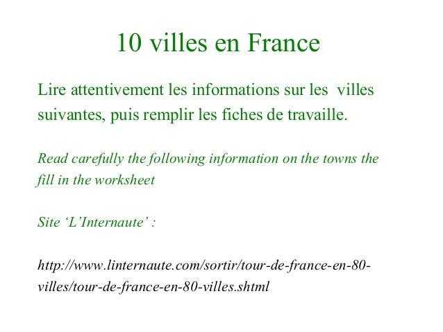 10 villes en France Lire attentivement les informations sur les villes suivantes, puis remplir les fiches de travaille. Re...