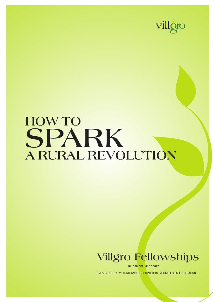 HOW TO SPARK A RURAL REVOLUTION              Villgro Fellowships                            Your talent. Our space.       ...