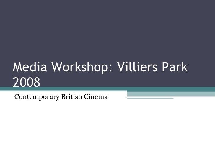 Media Workshop: Villiers Park 2008 Contemporary British Cinema