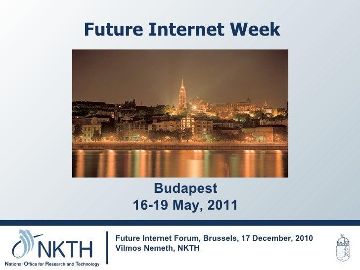 Future Internet Week Future Internet Forum, Brussels, 17 December, 2010 Vilmos Nemeth, NKTH  Budapest 16-19 May, 2011