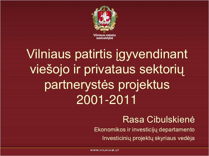 Vilniaus patirtis įgyvendinantviešojo ir privataus sektorių   partnerystės projektus         2001-2011                    ...