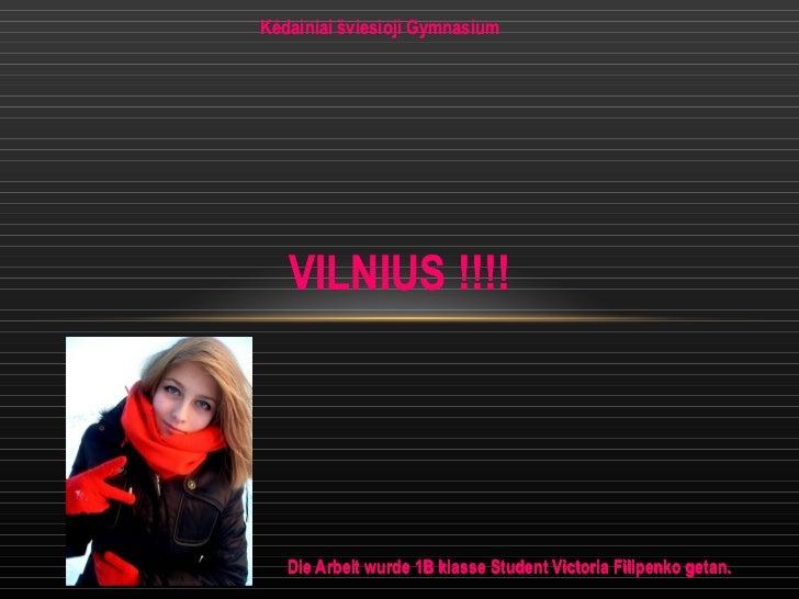Die Arbeit wurde 1B klasse Student Victoria Filipenko getan. VILNIUS  !!!! Kėdainiai šviesioji Gymnasium Die Arbeit wurde ...