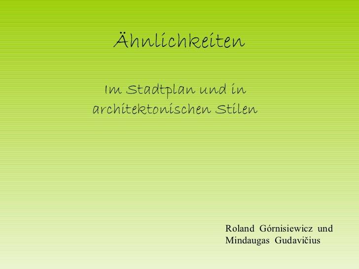 Ähnlichkeiten   Im Stadtplan und in architektonischen Stilen Roland  Górnisiewicz   und Mindaugas  Gudavičius