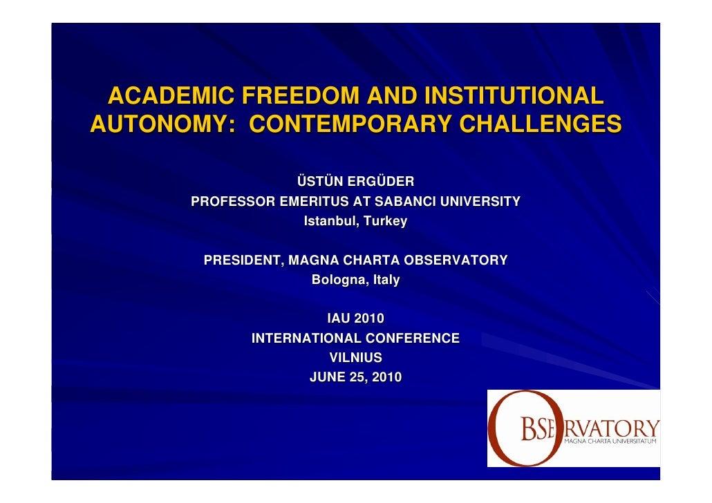 ACADEMIC FREEDOM AND INSTITUTIONALAUTONOMY: CONTEMPORARY CHALLENGES                  ÜSTÜN ERGÜDER      PROFESSOR EMERITUS...