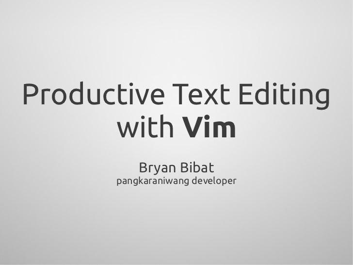 Productive Text Editing      with Vim           Bryan Bibat       pangkaraniwang developer