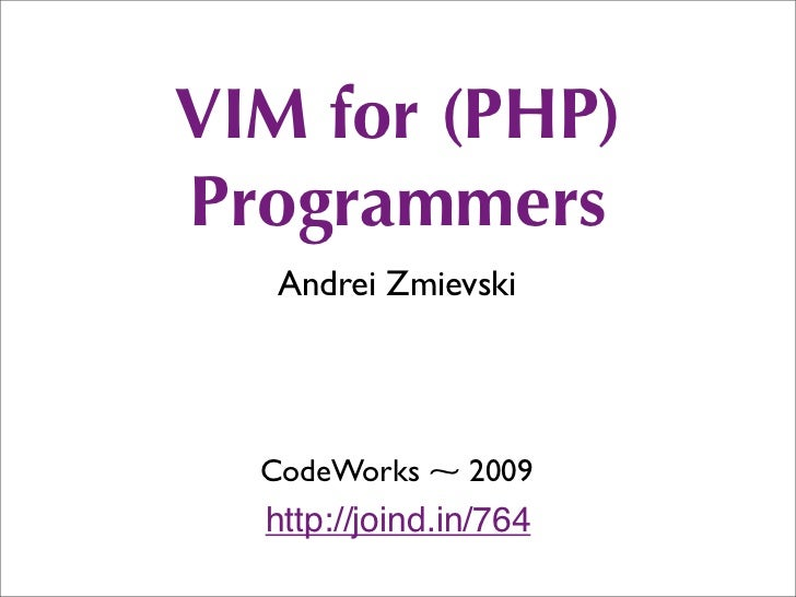 VIM for (PHP)Programmers   Andrei Zmievski  CodeWorks ⁓ 2009  http://joind.in/764