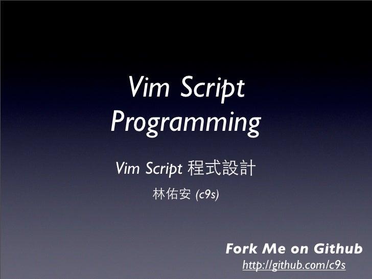 Vim Script Programming Vim Script              (c9s)                         Fork Me on Github                        http...