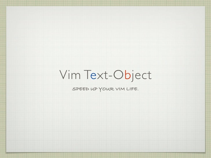Vim Text-Object   SPEED UP YOUR VIM LIFE.