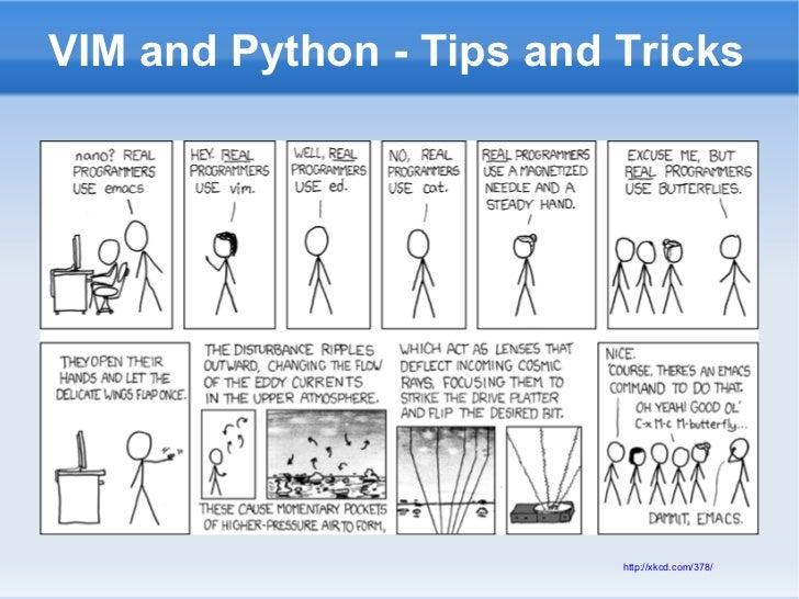VIM and Python - Tips and Tricks                          http://xkcd.com/378/