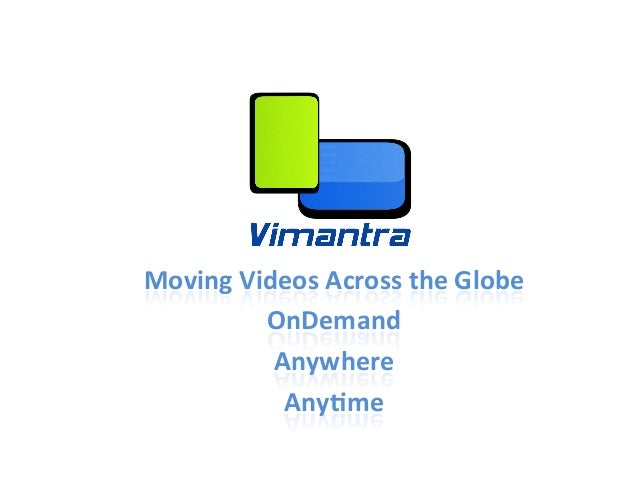 Moving	  Videos	  Across	  the	  Globe	              OnDemand	               Anywhere	                Any:me