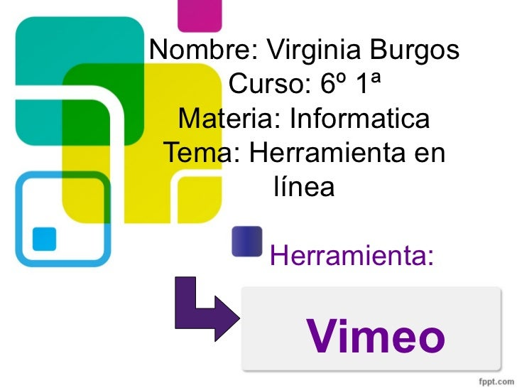 Nombre: Virginia Burgos     Curso: 6º 1ª  Materia: Informatica Tema: Herramienta en         línea        Herramienta:     ...