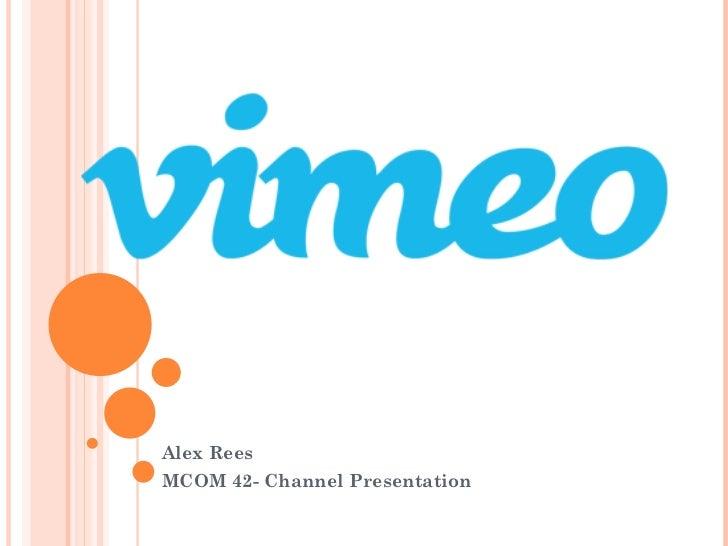 Alex Rees MCOM 42- Channel Presentation