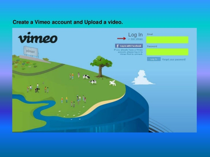 Create a Vimeo account and Upload a video.