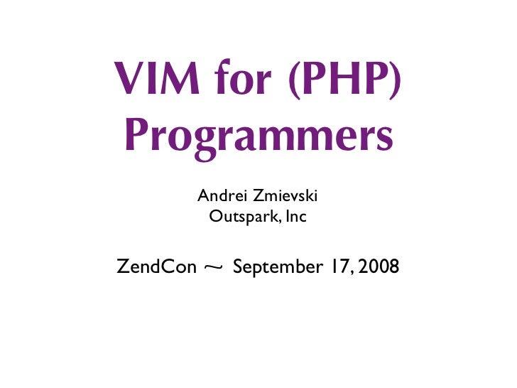 VIM for (PHP) Programmers         Andrei Zmievski          Outspark, Inc  ZendCon ⁓ September 17, 2008