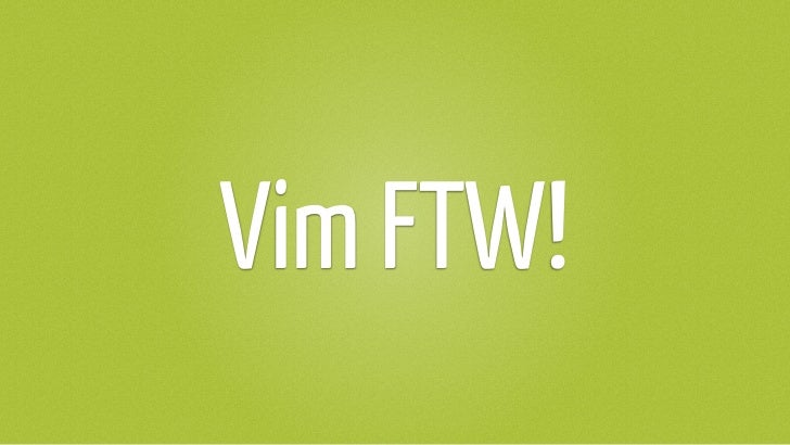 Vim FTW!