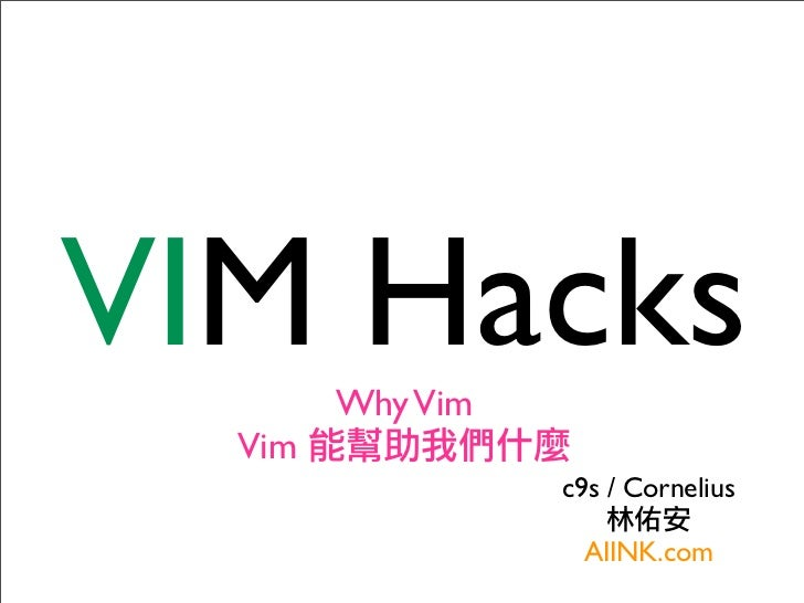 VIM Hacks        Why Vim  Vim                  c9s / Cornelius                   AIINK.com