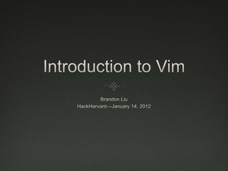 What is Vim? Advanced programmer's text editor Designed expressly for efficient text editing IDE-like features not buil...