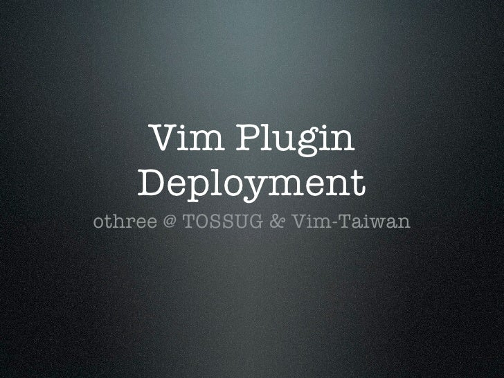 Vim Plugin   Deploymentothree @ TOSSUG & Vim-Taiwan