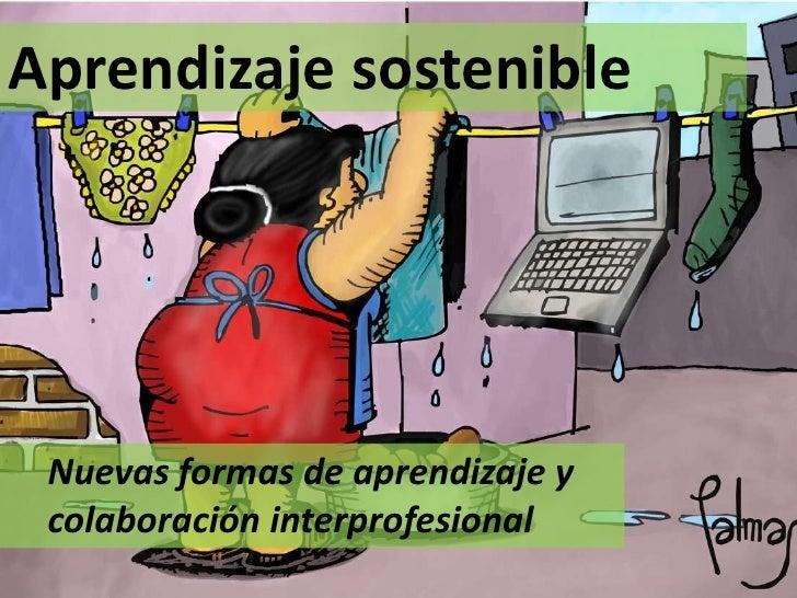 Aprendizaje sostenible Nuevas formas de aprendizaje y colaboración interprofesional