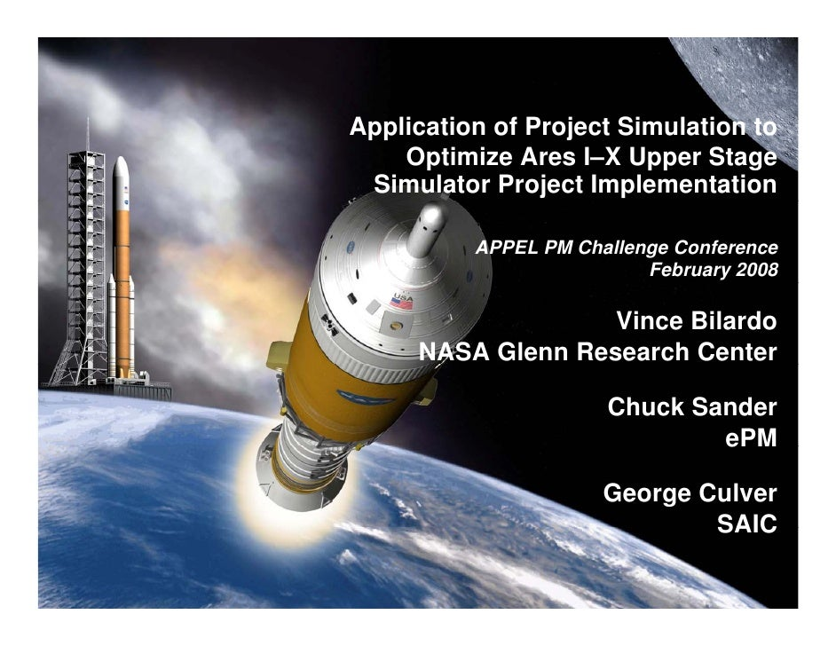 Application of Project Simulation to    Optimize Ares I–X Upper Stage Simulator Project Implementation          APPEL PM C...