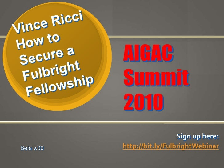 Vince Ricci How to Secure a Fulbright Fellowship<br />AIGAC Summit<br />2010 <br />Sign up here: <br />http://bit.ly/Fulbr...