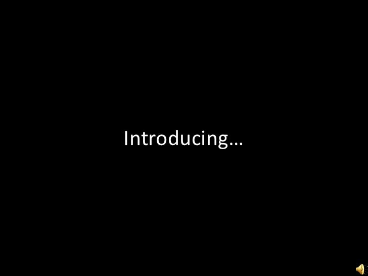 Introducing…<br />