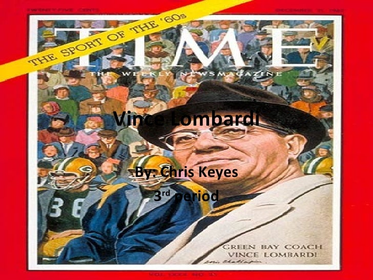 Vince Lombardi By: Chris Keyes 3 rd  period