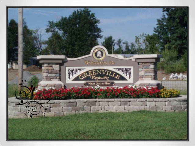 Greenville, Kentucky • Located in Rural West Kentucky • Population: 4,312 • County Seat of Muhlenberg County (31,743) • Hi...