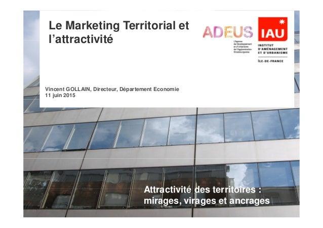 Le Marketing Territorial et l'attractivité Vincent GOLLAIN, Directeur, Département Economie 11 juin 2015 Attractivité des ...