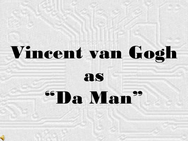 """Vincent van Gogh as """" Da Man"""""""