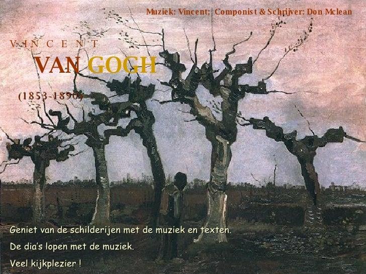 V  I N  C  E  N  T VAN  GOGH (1853-1890) Muziek: Vincent;  Componist & Schrijver: Don Mclean Geniet van de schilderijen me...