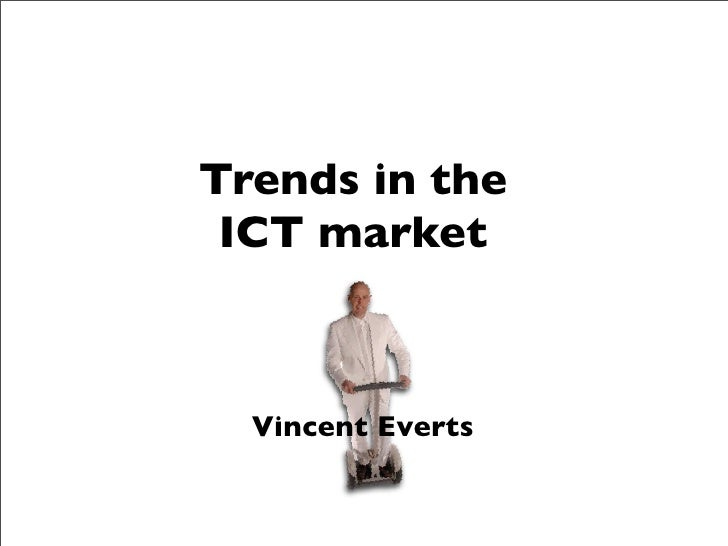 Trends in the  ICT market      Vincent Everts