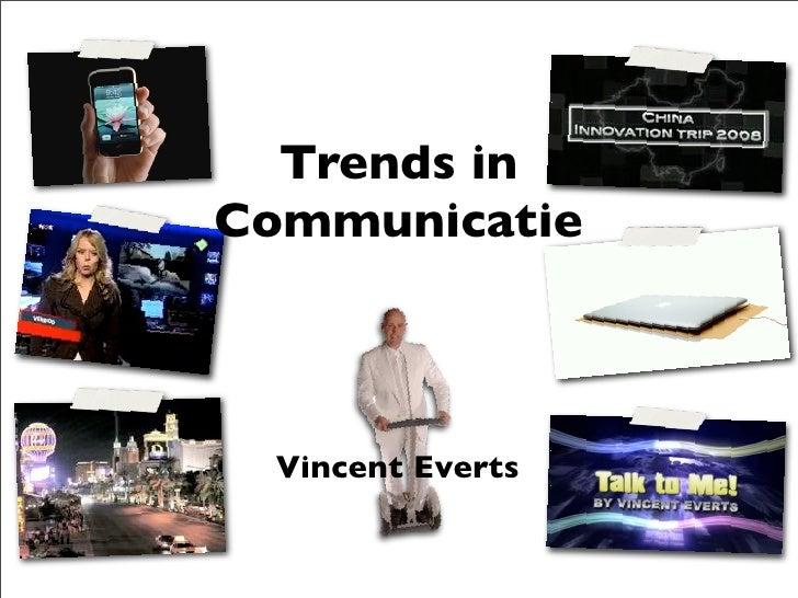 Trends in Communicatie      Vincent Everts