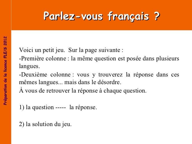 Parlez-vous français?Préparation de la licence FLE/S 2012                                       Voici un petit jeu. Sur l...