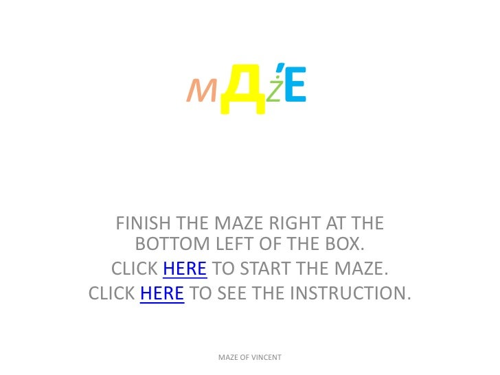 мдŻΈ   FINISH THE MAZE RIGHT AT THE      BOTTOM LEFT OF THE BOX.   CLICK HERE TO START THE MAZE.CLICK HERE TO SEE THE INST...