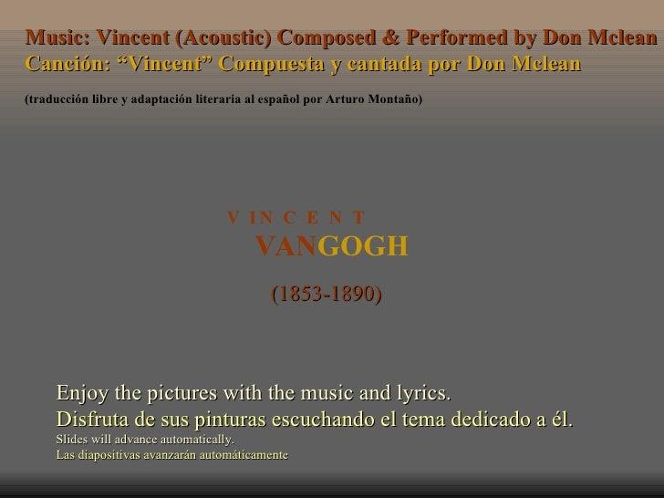 VAN GOGH V  I N  C  E  N  T (1853-1890) Enjoy the pictures with the music and lyrics. Disfruta de sus pinturas escuchando ...